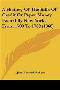 A History of the Bills of Credit or Paper Money Issued by New York, from 1709 to 1789