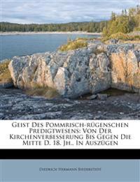 Geist Des Pommrisch-rügenschen Predigtwesens: Von Der Kirchenverbesserung Bis Gegen Die Mitte D. 18. Jh., In Auszügen