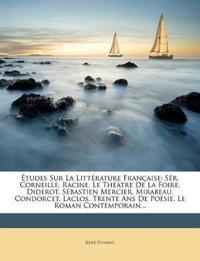 Études Sur La Littérature Française: Sér. Corneille. Racine. Le Théàtre De La Foire. Diderot. Sébastien Mercier. Mirabeau. Condorcet. Laclos. Trente A