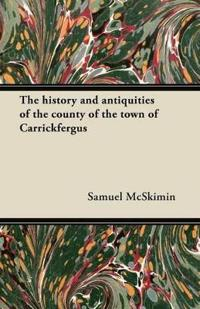 The history and antiquities of the county of the town of Carrickfergus