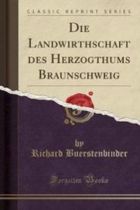 Die Landwirthschaft des Herzogthums Braunschweig (Classic Reprint)