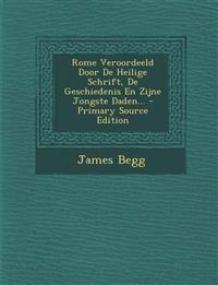 Rome Veroordeeld Door de Heilige Schrift, de Geschiedenis En Zijne Jongste Daden... - Primary Source Edition