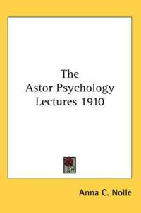 The Astor Psychology Lectures 1910