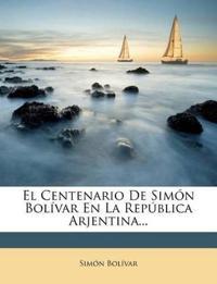 El Centenario De Simón Bolívar En La República Arjentina...