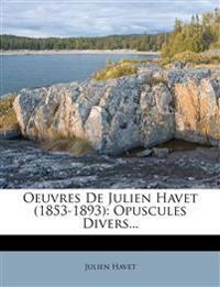 Oeuvres de Julien Havet (1853-1893): Opuscules Divers...