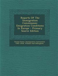 Reports of the Immigration Commission: Emigration Conditions in Europe - Primary Source Edition
