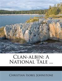 Clan-albin: A National Tale ...