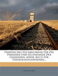 Hebraisches Vocabularium Fur Die Primaner Und Secundaner Der Gymnasien, Sowie Auch Fur Theologiestudierende...