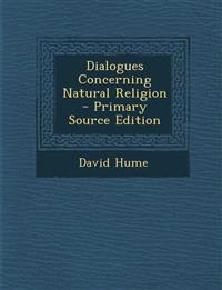 Dialogues Concerning Natural Religion - Primary Source Edition