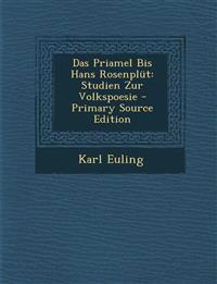 Das Priamel Bis Hans Rosenplut: Studien Zur Volkspoesie - Primary Source Edition