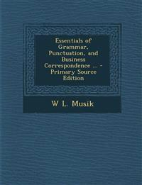 Essentials of Grammar, Punctuation, and Business Correspondence ... - Primary Source Edition