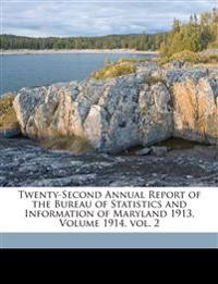 Twenty-Second Annual Report of the Bureau of Statistics and Information of Maryland 1913. Volume 1914, vol. 2