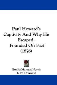 Paul Howard's Captivity and Why He Escaped
