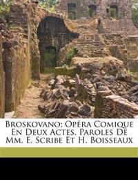 Broskovano; opéra comique en deux actes. Paroles de MM. E. Scribe et H. Boisseaux