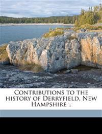 Contributions to the history of Derryfield, New Hampshire ..