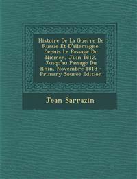 Histoire de La Guerre de Russie Et D'Allemagne: Depuis Le Passage Du Niemen, Juin 1812, Jusqu'au Passage Du Rhin, Novembre 1813 - Primary Source Editi
