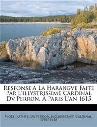 Response A La Harangve Faite Par L'illvstrissime Cardinal Dv Perron, À Paris L'an 1615