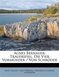 Agnes Bernauer: Trauerspiel. Die Vier Vormünder / Von Schröder