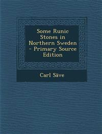 Some Runic Stones in Northern Sweden - Primary Source Edition