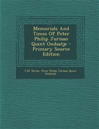 Memorials And Times Of Peter Philip Juriaan Quint Ondaatje