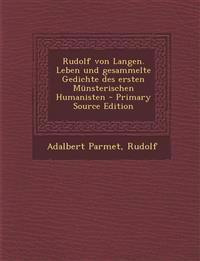 Rudolf von Langen. Leben und gesammelte Gedichte des ersten Münsterischen Humanisten - Primary Source Edition