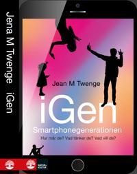 iGen : smartphonegenerationen - Hur mår de? Vad tänker de? Vad vill de?