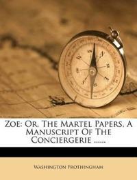 Zoe: Or, The Martel Papers, A Manuscript Of The Conciergerie ......