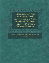 Discourse on the Two Hundreth Anniversary of the Birth of William Penn - Primary Source Edition