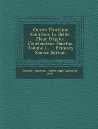 Contes D'antoine Hamilton: Le Belier. Fleur D'épine. L'enchanteur Faustus, Volume 1... - Primary Source Edition