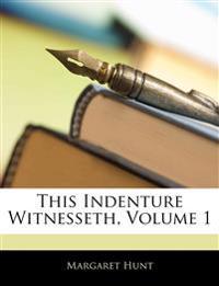 This Indenture Witnesseth, Volume 1