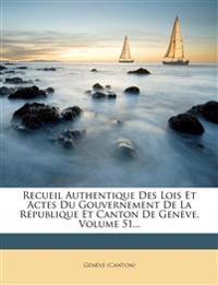 Recueil Authentique Des Lois Et Actes Du Gouvernement De La République Et Canton De Genève, Volume 51...