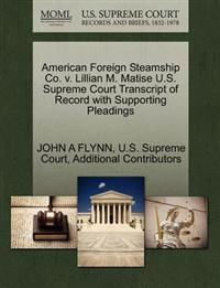 American Foreign Steamship Co. V. Lillian M. Matise U.S. Supreme Court Transcript of Record with Supporting Pleadings