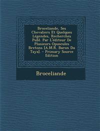 Broceliande, Ses Chevaliers Et Quelques Légendes, Recherches Publ. Par L'éditeur De Plusieurs Opuscules Bretons [A.M.R. Baron Du Taya].