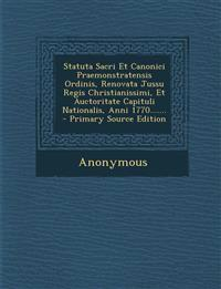 Statuta Sacri Et Canonici Praemonstratensis Ordinis, Renovata Jussu Regis Christianissimi, Et Auctoritate Capituli Nationalis, Anni 1770.......