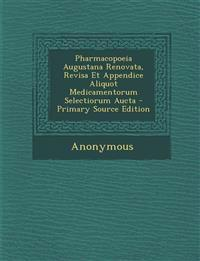 Pharmacopoeia Augustana Renovata, Revisa Et Appendice Aliquot Medicamentorum Selectiorum Aucta - Primary Source Edition