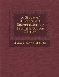 A Study of Juvencus: A Dissertation ...