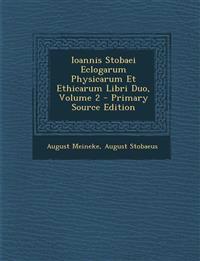 Ioannis Stobaei Eclogarum Physicarum Et Ethicarum Libri Duo, Volume 2 - Primary Source Edition
