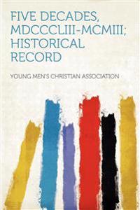 Five Decades, MDCCCLIII-MCMIII; Historical Record