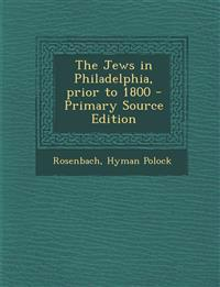 The Jews in Philadelphia, prior to 1800 - Primary Source Edition