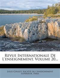 Revue Internationale De L'enseignement, Volume 20...
