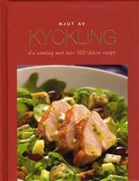 Njut av Kyckling : en samling med över 100 läckra recept