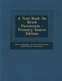 A Text Book On Brick Pavements - Primary Source Edition
