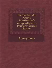 Die Gatha's Des Awesta: Zarathustra's Verspredigten. - Primary Source Edition