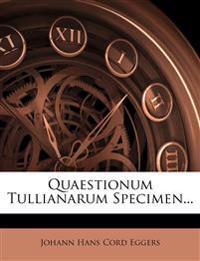 Quaestionum Tullianarum Specimen...