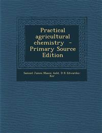 Practical agricultural chemistry