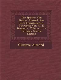 Der Späher: Von Gustav Aimard. Aus Dem Französischen Übersetzt Von W. E. Drugulin, Volume 1... - Primary Source Edition