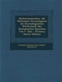 Keltoromanisches, Ide Keltischen Etymologieen Im Etymologischen Worterbuch Der Romanischen Sprachen Von F. Diez