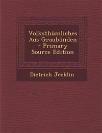 Volksthumliches Aus Graubunden - Primary Source Edition