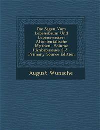 Die Sagen Vom Lebensbaum Und Lebenswasser: Altorientalische Mythen, Volume 1,issues 2-3 - Primary Source Edition