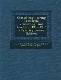 Coastal engineering : research, consulting, and teaching, 1946-1997